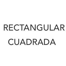 Rectangular - Cuadrada
